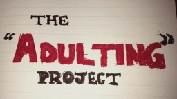 "The ""Adulting"" Project: The Self-Flagellating Writer"