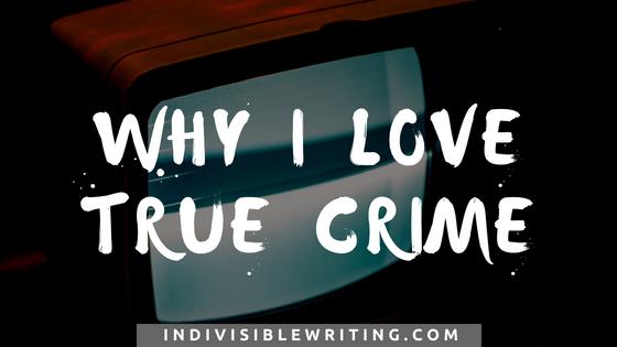 Why I love True crime