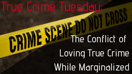 Conflict of Loving True Crime